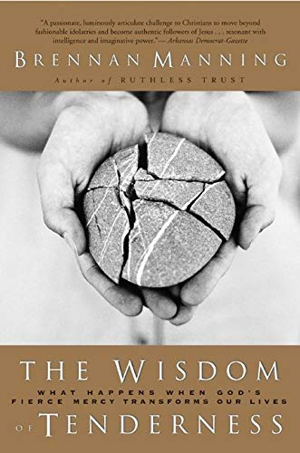 9780060724467: The Wisdom of Tenderness: What Happens When God's Fierce Mercy Transforms Our Lives