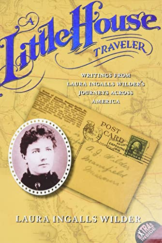 9780060724924: A Little House Traveler: Writings from Laura Ingalls Wilder's Journeys Across America