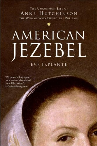 9780060725730: American Jezebel: The Uncommon Life Of Anne Hutchinson: The Woman Who Defied The Puritans