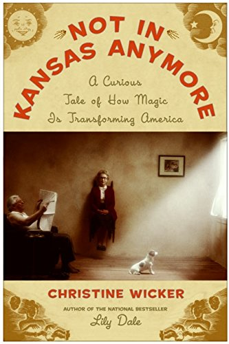 9780060726782: Not in Kansas Anymore: A Curious Tale of How Magic Is Transforming America