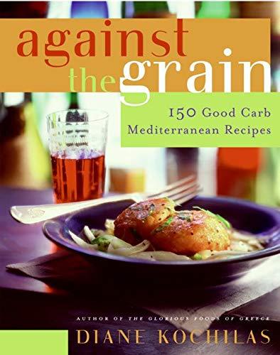9780060726799: Against the Grain: 150 Good Carb Mediterranean Recipes