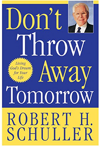 9780060726836: Don't Throw Away Tomorrow: Living God's Dream for Your Life