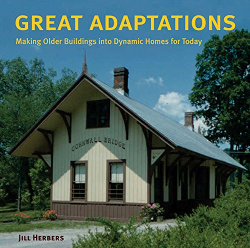 9780060727796: Great Adaptations: Making Older Buildings into Dynamic Homes for Today
