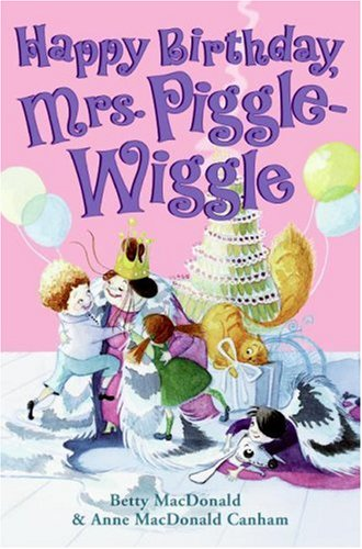 Happy Birthday, Mrs. Piggle-Wiggle (Mrs. Piggle-Wiggle (HarperCollins)): Macdonald, Betty, Canham, ...