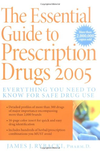9780060728915: The Essential Guide to Prescription Drugs 2005: Everything You Need to Know for Safe Drug Use