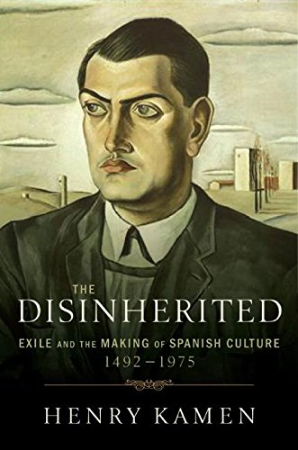 The Disinherited: Exile and the Making of Spanish Culture, 1492-1975