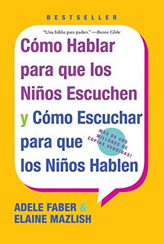 Como Hablar para que los Ninos Escuchen y Como Escuchar para que los Ninos Hablen (Spanish Edition) (0060730889) by Adele Faber; Elaine Mazlish
