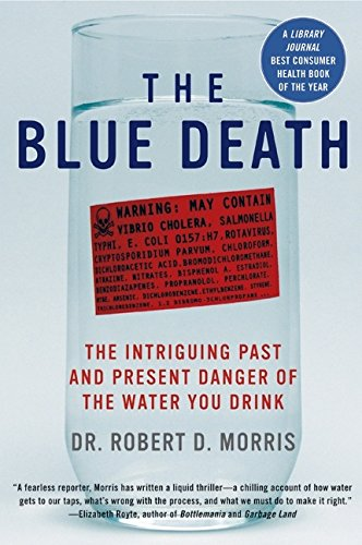 9780060730901: The Blue Death: The Intriguing Past and Present Danger of the Water You Drink