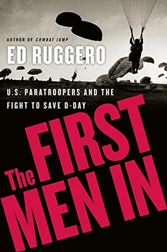 9780060731281: The First Men In: U.S. Paratroopers and the Fight to Save D-Day