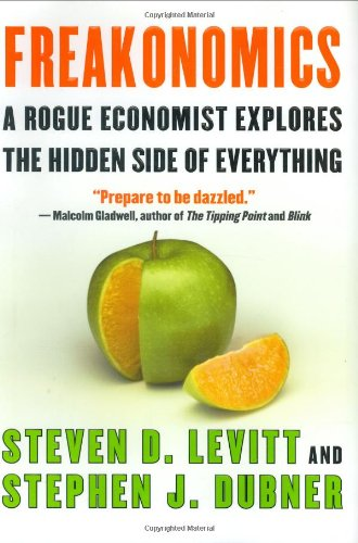 9780060731328: Freakonomics: A Rogue Economist Explores the Hidden Side of Everything