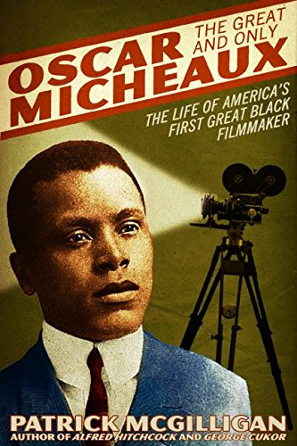 Oscar Micheaux: The Great and Only: The Life of America's First Black Filmmaker: McGilligan, ...