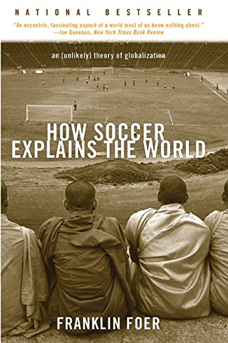 9780060731427: How Soccer Explains The World: An Unlikely Theory Of Globalization