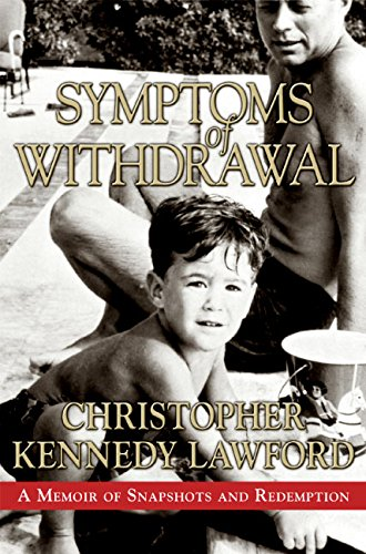 Symptoms of Withdrawal: A Memoir of Snapshots: Lawford, Christopher Kennedy
