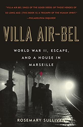 Villa Air-Bel: World War II, Escape, and a House in Marseille: Sullivan, Rosemary