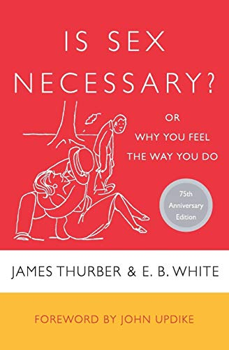 Is Sex Necessary?: Or Why You Feel the Way You Do (0060733144) by James Thurber; E. B. White