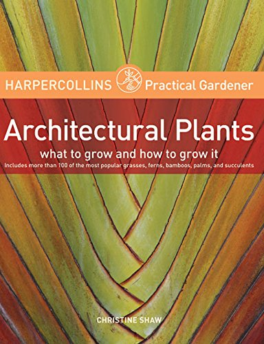 9780060733377: HarperCollins Practical Gardener: Architectural Plants: What to Grow and How to Grow It