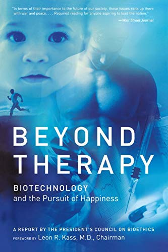 9780060734909: Beyond Therapy: Biotechnology and the Pursuit of Happiness a Report by the President's Council on Bioethics