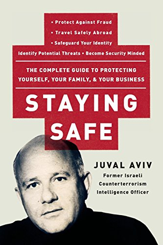 9780060735203: Staying Safe: The Complete Guide to Protecting Yourself, Your Family, and Your Business