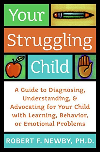 9780060735227: Your Struggling Child: A Guide to Diagnosing, Understanding, and Advocating for Your Child with Learning, Behavior, or Emotional Problems (Lynn Sonberg Books)
