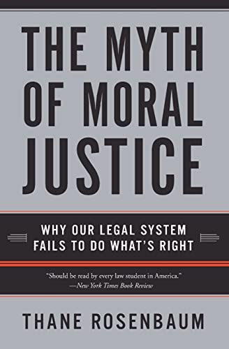 9780060735241: The Myth of Moral Justice: Why Our Legal System Fails to Do What's Right