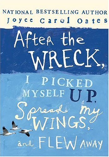9780060735258: After the Wreck, I Picked Myself Up, Spread My Wings, and Flew Away
