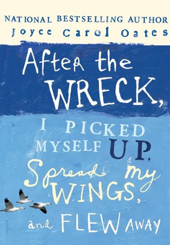 9780060735265: After the Wreck, I Picked Myself Up, Spread My Wings, and Flew Away