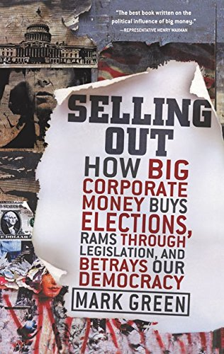 9780060735821: Selling Out: How Big Corporate Money Buys Elections, Rams Through Legislation, and Betrays Our Democracy