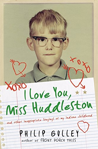 9780060736590: I Love You, Miss Huddleston: And Other Inappropriate Longings of My Indiana Childhood