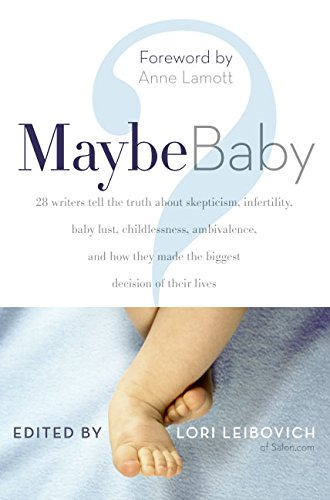 9780060737818: Maybe Baby: 28 Writers Tell the Truth about Skepticism, Infertility, Baby Lust, Childlessness, Ambivalence, and How They Made the