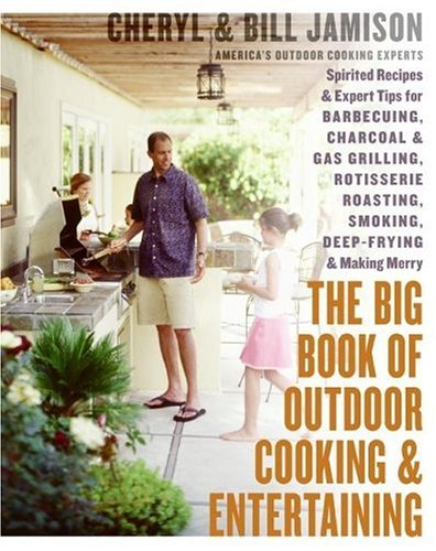 9780060737849: The Big Book of Outdoor Cooking and Entertaining: Spirited Recipes and Expert Tips for Barbecuing, Charcoal and Gas Grilling, Rotisserie Roasting, Smo