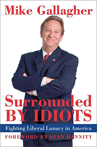 9780060737986: Surrounded by Idiots: Fighting Liberal Lunacy in America
