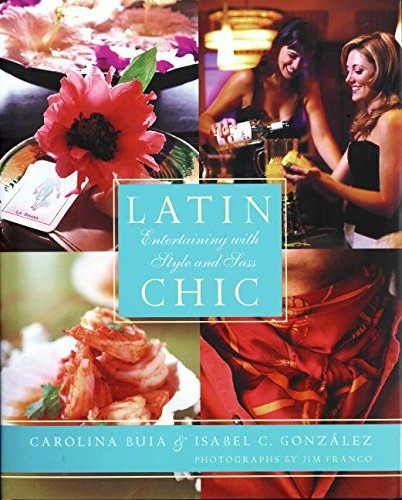 9780060738716: Latin Chic: Entertaining with Style and Sass