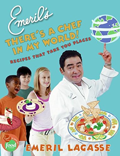 9780060739263: Emeril's There's a Chef in My World!: Recipes That Take You Places