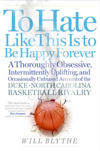 9780060740238: To Hate Like This Is to Be Happy Forever: A Thoroughly Obsessive, Intermittently Uplifting, and Occasionally Unbiased Account of the Duke-North Carolina Basketball Rivalry