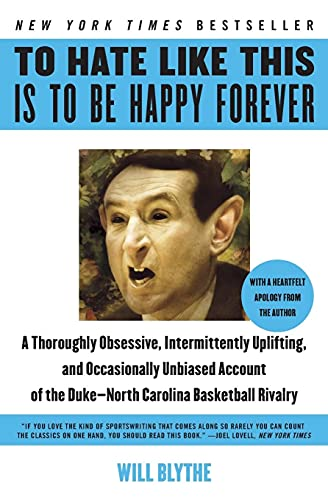 9780060740245: To Hate Like This Is to Be Happy Forever: A Thoroughly Obsessive, Intermittently Uplifting, and Occasionally Unbiased Account of the Duke-North Carolina Basketball Rivalry