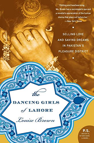 9780060740436: The Dancing Girls of Lahore: Selling Love and Saving Dreams in Pakistan's Pleasure District