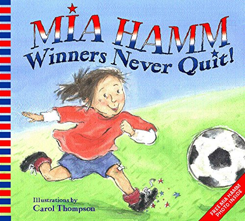 Mia Hamm : Winners Never Quit!