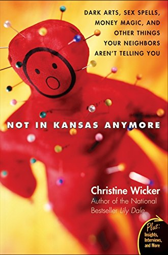 9780060741150: Not In Kansas Anymore: Dark Arts, Sex Spells, Money Magic, and Other Things Your Neighbors Aren't Telling You (Plus)