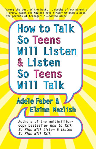 How to Talk So Teens Will Listen and Listen So Teens Will Talk (0060741260) by Adele Faber; Elaine Mazlish