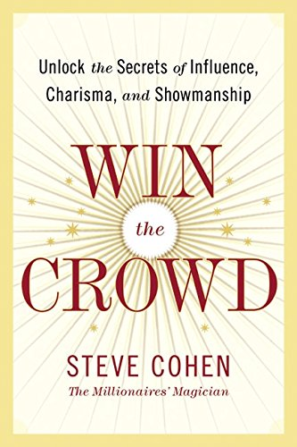 9780060742041: Win the Crowd: Unlock the Secrets of Influence, Charisma, and Showmanship