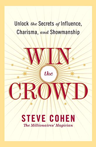 9780060742058: Win the Crowd: Unlock the Secrets of Influence, Charisma, and Showmanship