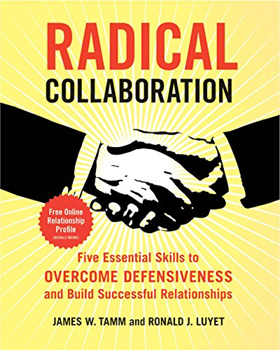 9780060742508: Radical Collaboration: Five Essential Skills to Overcome Defensiveness and Build Successful Relationships