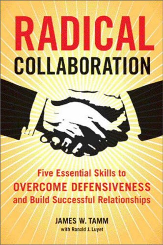 9780060742515: Radical Collaboration: Five Essential Skills to Overcome Defensiveness and Build Successful Relationships