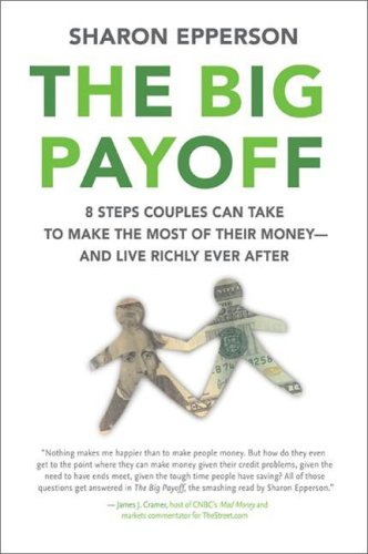 9780060744885: The Big Payoff: 8 Steps Couples Can Take to Make the Most of Their Money--and Live Richly Ever After