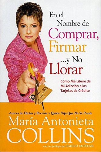 9780060744977: En el Nombre de Comprar, Firmar... y No Llorar: Como Me Libere de Mi Adiccion a las Tarjetas de Credito (Spanish Edition)