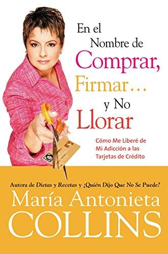 9780060744984: En el Nombre de Comprar, Firmar... y No Llorar: Como Me Libere de Mi Adiccion a las Tarjetas de Credito (Spanish Edition)