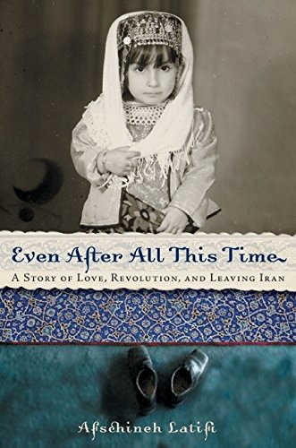 9780060745332: Even After All This Time: A Story of Love, Revolution, and Leaving Iran
