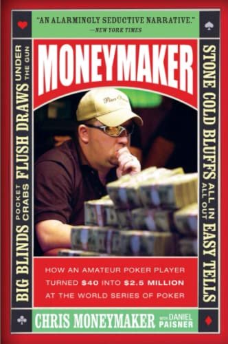 9780060746759: Moneymaker: How an Amateur Poker Player Turned $40 into $2.5 Million at the World Series of Poker