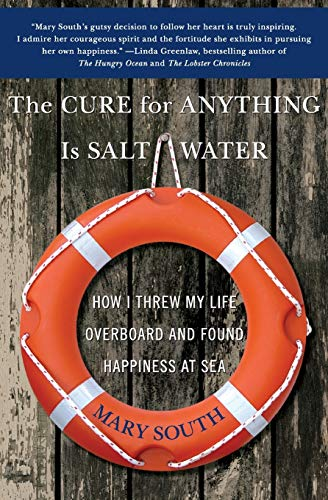 9780060747039: The Cure for Anything Is Salt Water: How I Threw My Life Overboard and Found Happiness at Sea