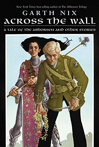 9780060747152: Across the Wall: A Tale of the Abhorsen and Other Stories